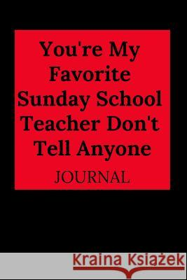 You're My Favorite Sunday School Teacher Don't Tell Anyone Journal Everyday Journa 9781796285017