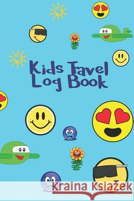Kids Travel Log Book: Fun Journal to Note Down All Vacation Activities, Best Memories with Space for Diary or Drawing with Smileys Happiness Your Own Way 9781796371871
