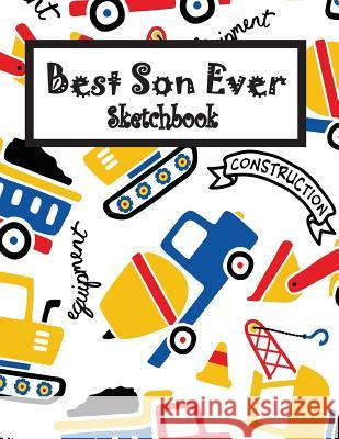 Best Son Ever: Children Sketch Book for Drawing Practice, Art Activity Book for Creative Kids of All Ages Dorothy Moore 9781796382280