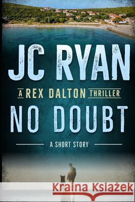No Doubt: A Rex Dalton Thriller Laurie Vermillion Jc Ryan 9781796407853
