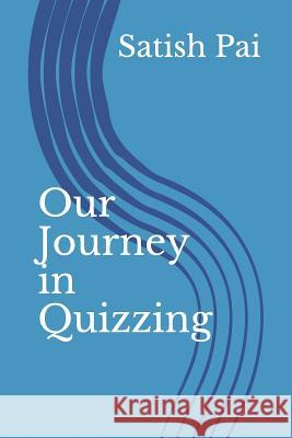 Our Journey in Quizzing Sures Pai Satish Pai 9781796624823