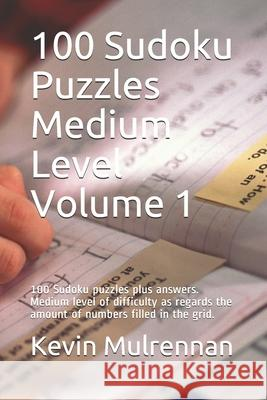 100 Sudoku Puzzles Medium Level Volume 1: 100 Sudoku puzzles plus answers. Medium level of difficulty as regards the amount of numbers filled in the g Kevin Mulrennan 9781796654950
