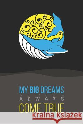 My Big Dreams Always Come True: Blank Lined Journal - 120 Pages, 6x9 Andrew Sivko 9781796798654
