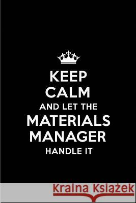 Keep Calm and Let the Materials Manager Handle It: Blank Lined 6x9 Materials Manager Quote Journal/Notebooks as Gift for Birthday, Holidays, Anniversa Real Joy Publications 9781796825770