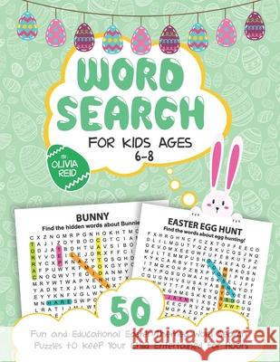 Word Search for Kids Ages 6-8: 50 Fun and Educational Easter Themed Word Search Puzzles to Keep Your Child Entertained for Hours (Large Print Activit Olivia Reid 9781796895742