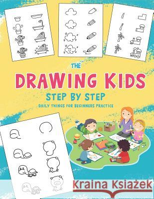 The Drawing Kids: Step by Step Daily Things for Beginners Practice Kevin Killer 9781797448459