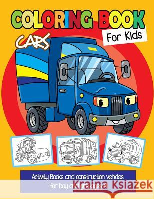 Cars Coloring Books for Kids: Activity Books and Construction Vehicles for Boy and Girls Ages 4 Michelle Creed 9781797538747