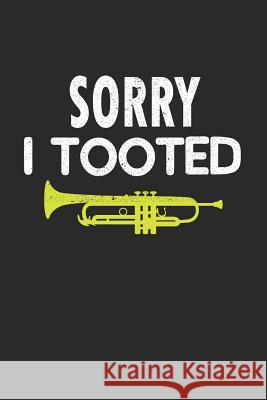 Sorry I Tooted: Band Orchestra Trumpet Blank Journal or Notebook Lightly Lined Band Geek Designs 9781797559360