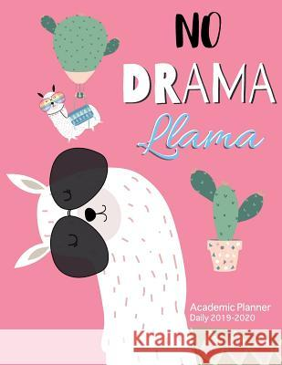 Academic Planner Daily 2019-2020 No Drama Llama: Planner Monthly Calendar with Holidays Scheduler Organizer for Teacher Student Appointment a Tool for Jk Roberts 9781797619767