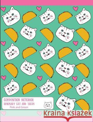 Composition Notebook Rosemary Cat and Tacos Pink and Green Fruitflypie Books 9781797712000