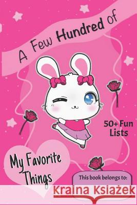 A Few Hundred of My Favorite Things: 50+ Fun Lists Pigtailz 9781797834214