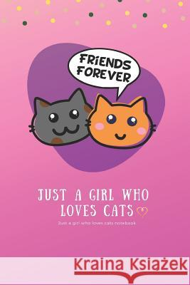 Just a Girl Who Loves Cats: Just a Girl Who Loves Cats Notebook Miss Creative 9781797854885