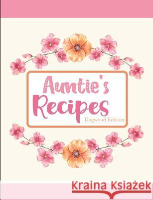 Aunties Recipes Dogwood Edition Pickled Pepper Press 9781797873145