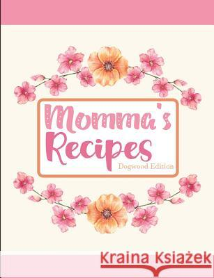 Momma's Recipes Dogwood Edition Pickled Pepper Press 9781797875620