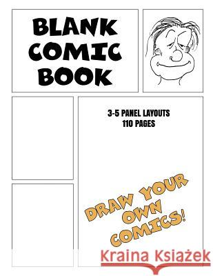 Blank Comic Book - Draw Your Own Comic 3-5 Panel Layout 110 Pages: Drawing & Sketching Comic Strip Book for Students, Artists, Teens, Kids, Adults & C Drawing Comic Book Publishers 9781797902340