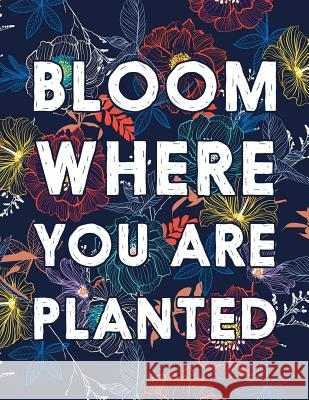 Bloom Where You Are Planted: College Ruled Academic Notebook Squidmore &. Company Stationery 9781797985725