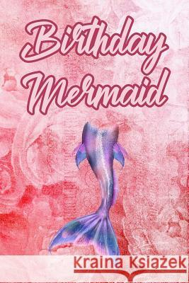 Birthday Mermaid: Blank Lined Journal Notebook, Mermaid Journal, Mermaid Notebook, Ruled, Writing Book, Journal for a Mermaid Lover Booki Nova 9781798027288