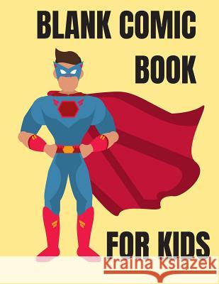 Blank Comic Book for Kids: Fun Comic Book Template Pages for Super Hero Drawing Emu Merphal Publishing 9781798142851