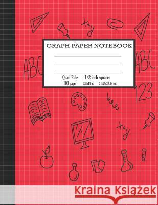 Graph Paper Notebook Quad Rule: 1/2 Inch Grid Paper Notebook Composition Notebook for Kids Red Cover (Volume 8) Linny Nana 9781798476307