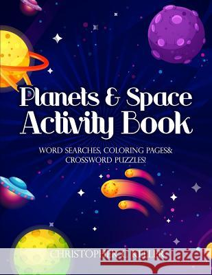 Planets & Space Activity Book: Word Searches, Coloring Pages, Crossword Puzzles Christopher C. Keller 9781798504840