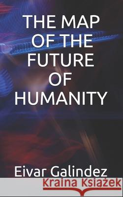 The Map of the Future of Humanity Eivar Galindez 9781798545010 Independently Published