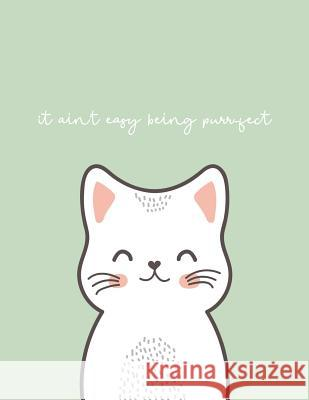 It Ain't Easy Being Purrfect: Lined A4 Notebook Cat Lovers Journal Nifty Notebooks 9781798869932