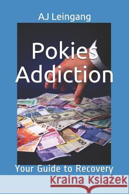 Pokies Addiction: A Guide to Recovery Andrew Joseph Leingang 9781798982693