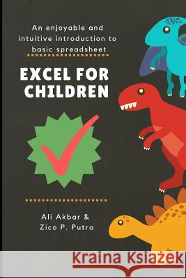 Excel for Children: An Enjoyable and Intuitive Introduction to Basic Spreadsheet Zico Pratama Putra Ali Akbar 9781799212843