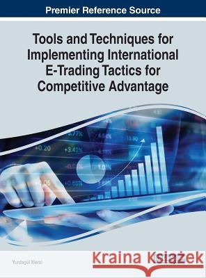 Tools and Techniques for Implementing International E-Trading Tactics for Competitive Advantage Yurdagul Meral 9781799800354