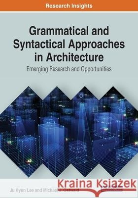 Grammatical and Syntactical Approaches in Architecture Michael J. Ostwald 9781799816997