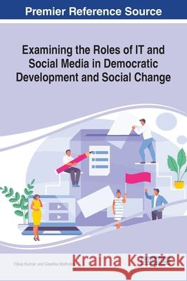 Examining the Roles of IT And Social Media in Democratic Development and Social Change Vikas Kumar Geetika Malhotra  9781799817918