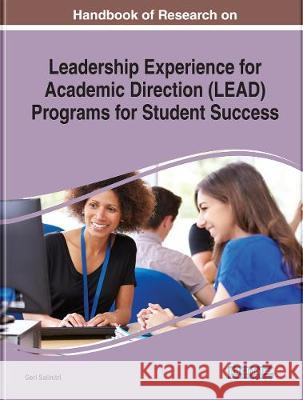 Handbook of Research on Leadership Experience for Academic Direction (LEAD) Programs for Student Success Geri Salinitri   9781799824305