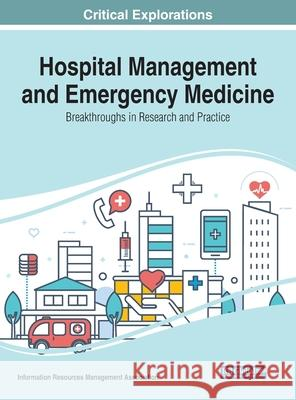 Hospital Management and Emergency Medicine: Breakthroughs in Research and Practice Information Resources Management Associa   9781799824510