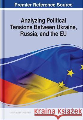 Analyzing Political Tensions Between Ukraine, Russia, and the EU Carsten Sander Christensen   9781799829065