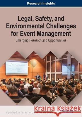 Legal, Safety, and Environmental Challenges for Event Management: Emerging Research and Opportunities Vipin Nadda Ian Arnott Wendy Sealy 9781799832317