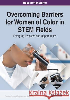 Overcoming Barriers for Women of Color in STEM Fields: Emerging Research and Opportunities Pamela M. Leggett-Robinson Brandi Campbell Villa  9781799853763