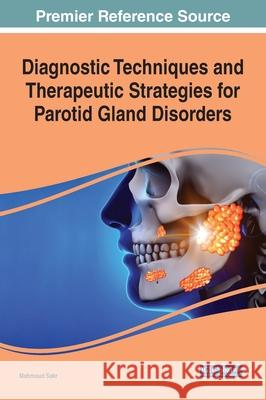 Diagnostic Techniques and Therapeutic Strategies for Parotid Gland Disorders Mahmoud Sakr 9781799856030