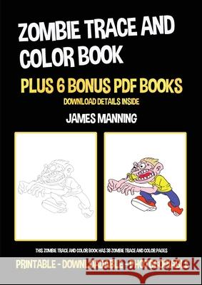 Zombie Trace and Color Book: This zombie trace and color book has 38 zombie trace and color pages James Manning 9781800275225