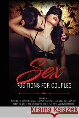 Sex Positions for Couples: 2 Books in 1: The Ultimate Guide with Sexual Positions, Tantric Massage, Kama Sutra and Sexy Games for Adults. Now You Monika Bielska 9781801095785