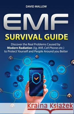Emf: Survival Guide. Discover the Real Problems Caused by Modern Radiation (5g, Wifi, Cell Phones etc.), to Protect Yoursel David Mallow 9781801122351