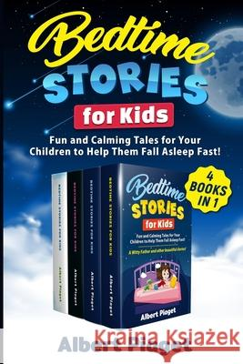 Bedtime Stories for Kids (4 Books in 1): Fun and Calming Tales for Your Children to Help Them Fall Asleep Fast! Albert Piaget 9781801202343
