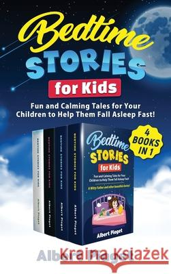 Bedtime Stories for Kids (4 Books in 1): Fun and Calming Tales for Your Children to Help Them Fall Asleep Fast! Albert Piaget 9781801202350