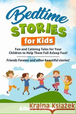 Bedtime Stories for Kids: Fun and Calming Tales for Your Children to Help Them Fall Asleep Fast! Friends Forever and other beautiful stories! Albert Piaget 9781801202367