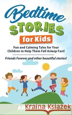 Bedtime Stories for Kids: Fun and Calming Tales for Your Children to Help Them Fall Asleep Fast! Friends Forever and other beautiful stories! Albert Piaget 9781801202374