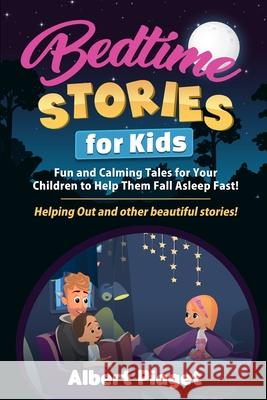 Bedtime Stories for Kids: Fun and Calming Tales for Your Children to Help Them Fall Asleep Fast! Helping Out and other beautiful stories! Albert Piaget 9781801202381