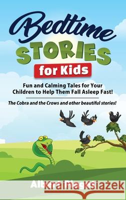 Bedtime Stories for Kids: Fun and Calming Tales for Your Children to Help Them Fall Asleep Fast! The Cobra and the Crows and other beautiful sto Albert Piaget 9781801202411
