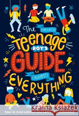 The (Nearly) Teenage Boy's Guide to (Almost) Everything Igloobooks 9781838523862