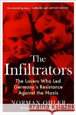 The Infiltrators: The Lovers Who Led Germany's Resistance Against the Nazis Norman Ohler (author)   9781838952112
