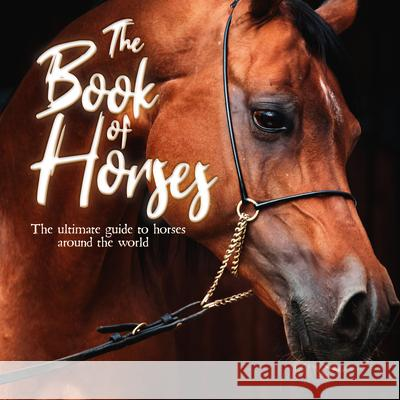 The Book of Horses: The Ultimate Guide to Horses Around the World Mortimer Children's Books 9781839350719