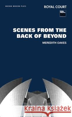 Scenes from the Back of Beyond Meredith Oakes 9781840027082